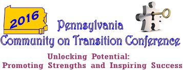 2016 PA Community on Transition Conference - Unlocking Potential: Promoting Strengths and Inspiring Success